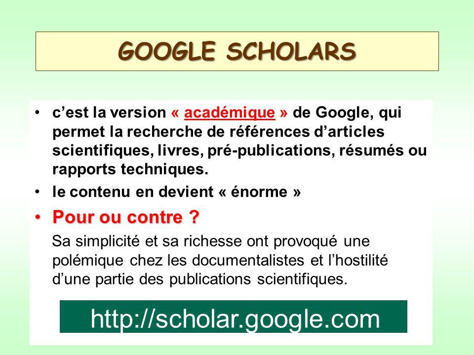 GOOGLE SCHOLARS cest la version « académique » de Google, qui permet la recherche de références darticles scientifiques, livres, pré-publications, résumés ou rapports techniques.