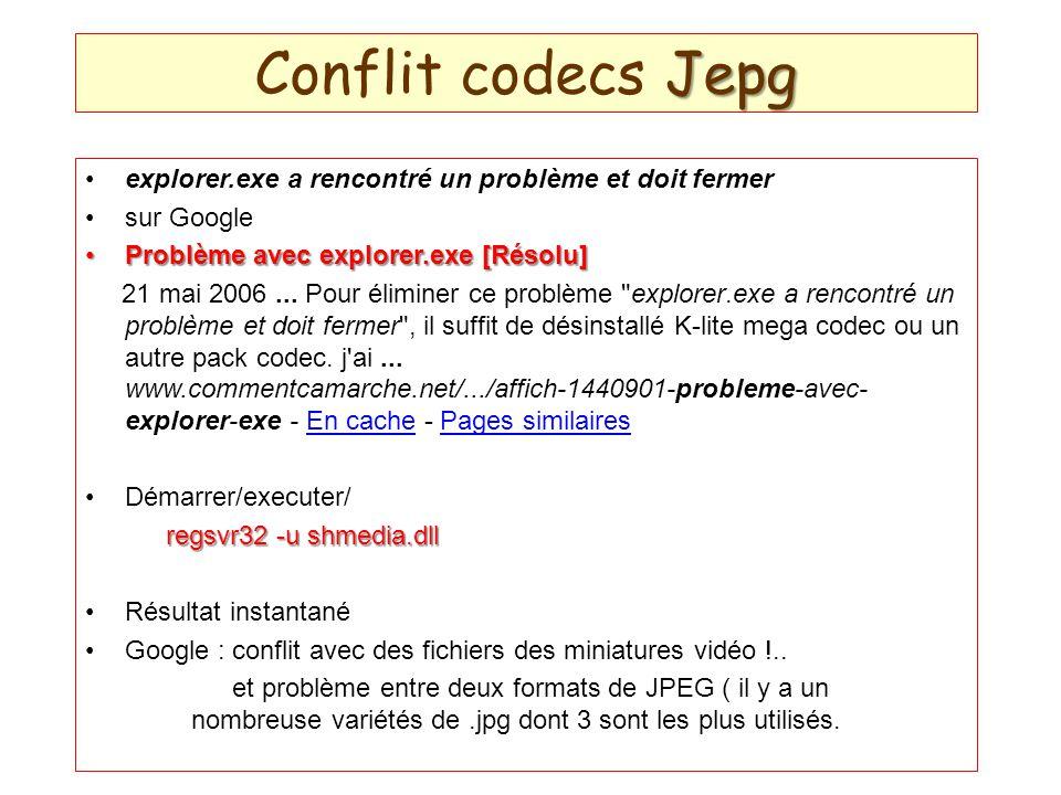 Jepg Conflit codecs Jepg explorer.exe a rencontré un problème et doit fermer sur Google Problème avec explorer.exe [Résolu]Problème avec explorer.exe [Résolu] 21 mai 2006...