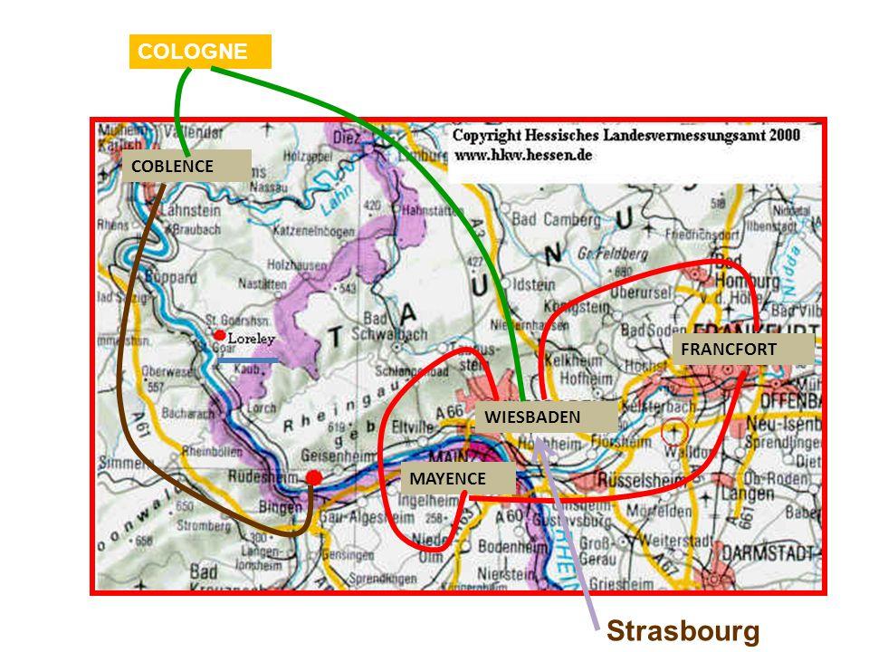 COLOGNE COBLENCE MAYENCE WIESBADEN FRANCFORT Strasbourg