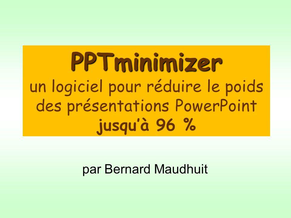 par Bernard Maudhuit PPTminimizer PPTminimizer un logiciel pour réduire le poids des présentations PowerPoint jusquà 96 %