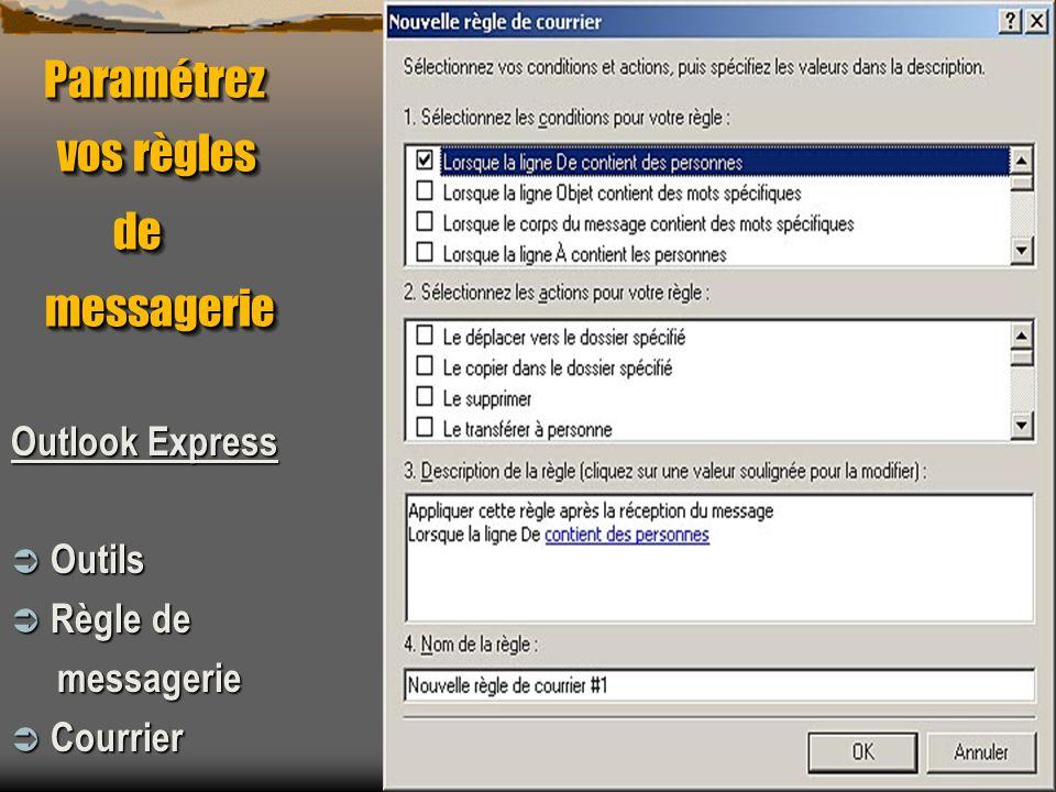 Paramétrez vos règles de messagerie Paramétrez vos règles de messagerie Outlook Express Outils Outils Règle de Règle de messagerie messagerie Courrier