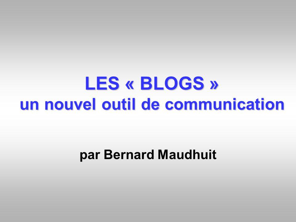 LES « BLOGS » un nouvel outil de communication par Bernard Maudhuit