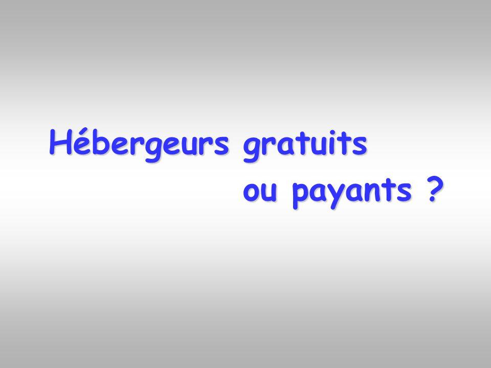 Hébergeurs gratuits Hébergeurs gratuits ou payants ? ou payants ?