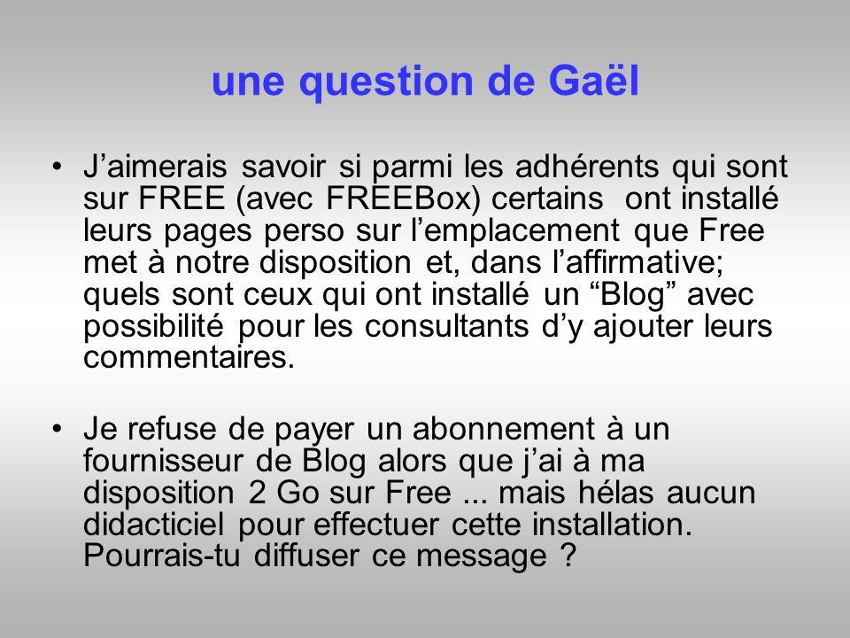 une question de Gaël Jaimerais savoir si parmi les adhérents qui sont sur FREE (avec FREEBox) certains ont installé leurs pages perso sur lemplacement