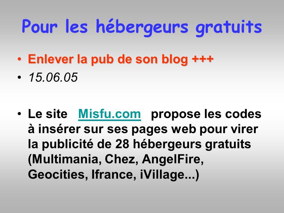 Pour les hébergeurs gratuits Enlever la pub de son blog +++Enlever la pub de son blog +++ 15.06.05 Le site Misfu.com propose les codes à insérer sur s