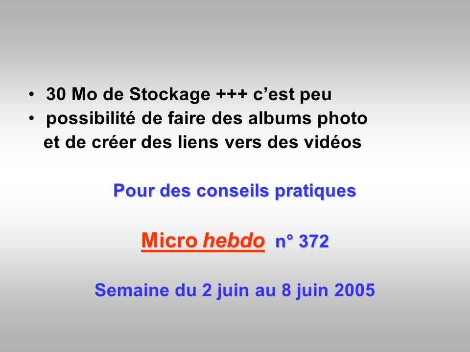 30 Mo de Stockage +++ cest peu possibilité de faire des albums photo et de créer des liens vers des vidéos Pour des conseils pratiques Micro hebdo n°