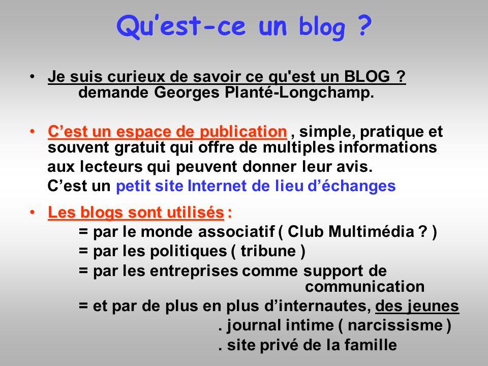 Un Weblog : un journal de bord en ligne Web + log un format particulierCest un site personnel comme un site Web perso, des pages perso, mais mises dans un format particulier qui permet au lecteur dy accéder.