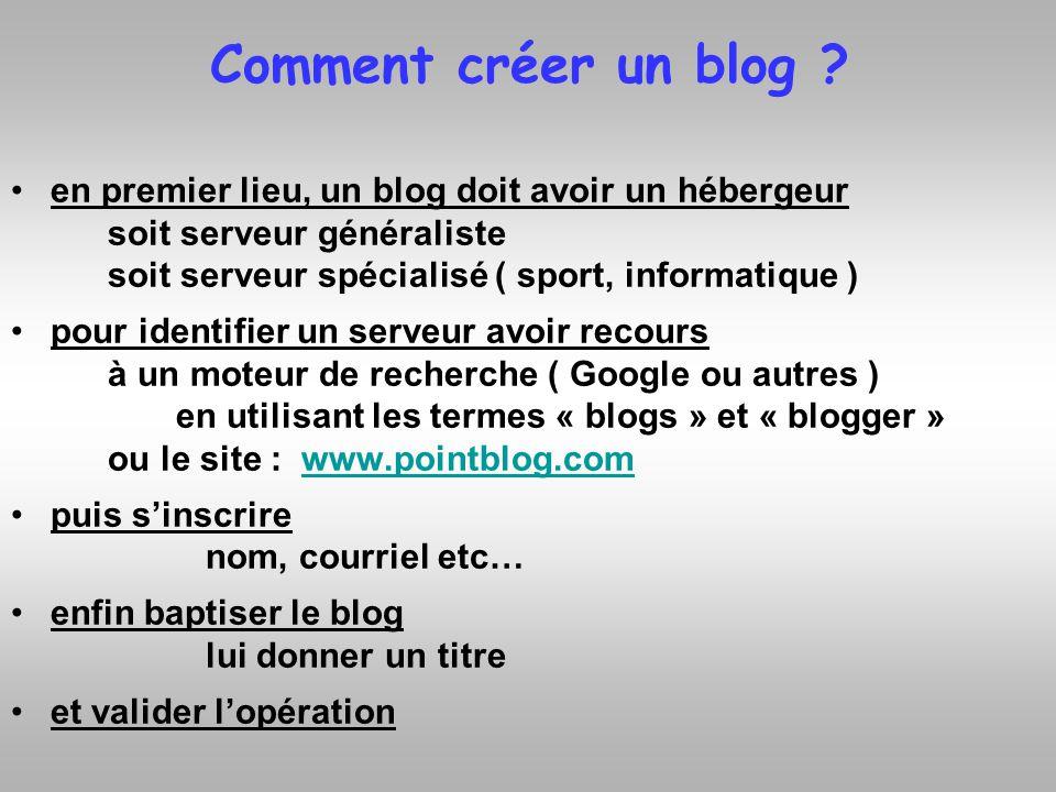 Comment créer un blog ? en premier lieu, un blog doit avoir un hébergeur soit serveur généraliste soit serveur spécialisé ( sport, informatique ) pour
