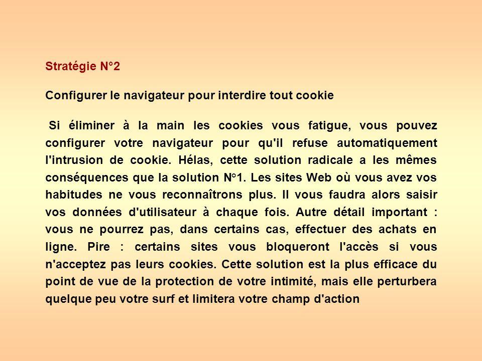 Stratégie N°2 Configurer le navigateur pour interdire tout cookie Si éliminer à la main les cookies vous fatigue, vous pouvez configurer votre navigat