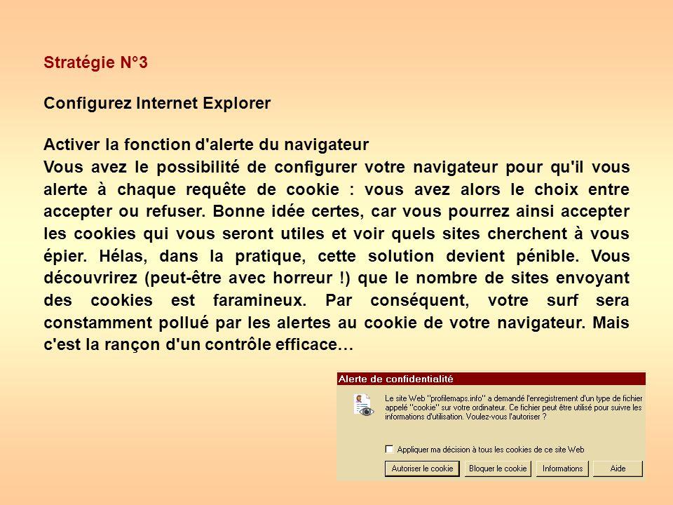 Stratégie N°3 Configurez Internet Explorer Activer la fonction d'alerte du navigateur Vous avez le possibilité de configurer votre navigateur pour qu'