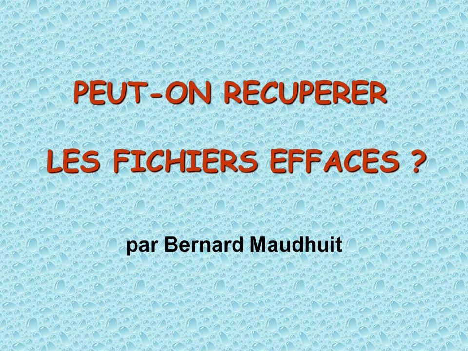 PEUT-ON RECUPERER LES FICHIERS EFFACES ? par Bernard Maudhuit