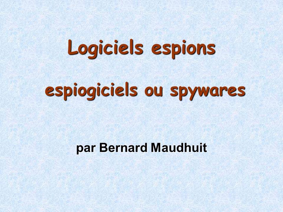 Logiciels espions espiogiciels ou spywares par Bernard Maudhuit