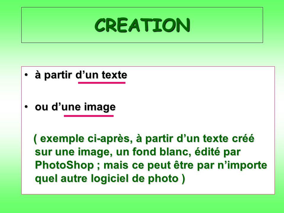 CREATION à partir dun texteà partir dun texte ou dune imageou dune image ( exemple ci-après, à partir dun texte créé sur une image, un fond blanc, édité par PhotoShop ; mais ce peut être par nimporte quel autre logiciel de photo ) ( exemple ci-après, à partir dun texte créé sur une image, un fond blanc, édité par PhotoShop ; mais ce peut être par nimporte quel autre logiciel de photo )