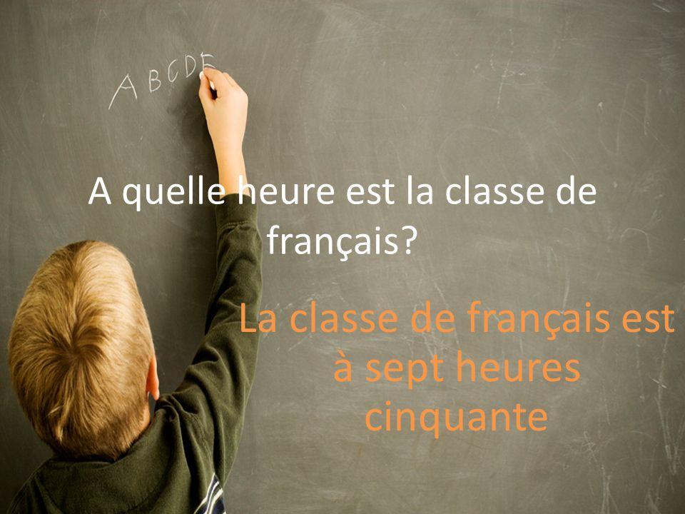 A quelle heure est la classe de français La classe de français est à sept heures cinquante