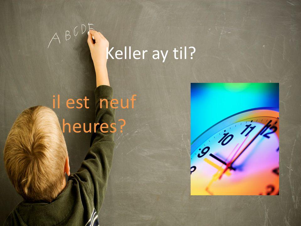Keller ay til il est neuf heures