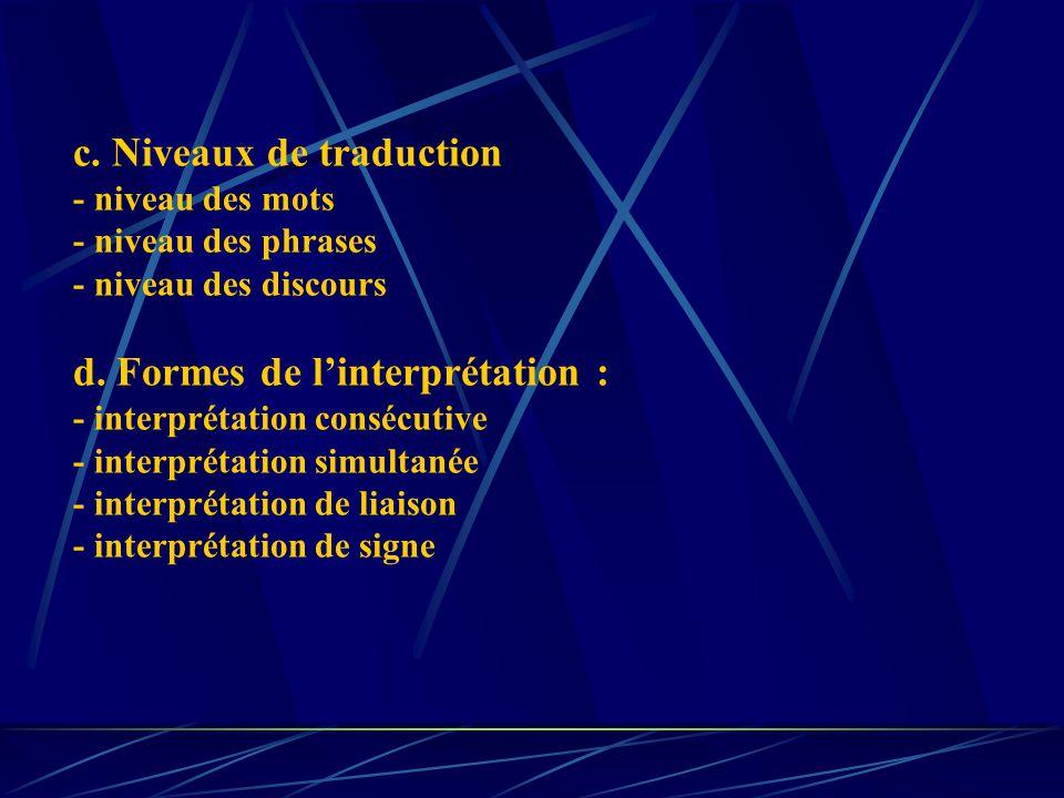 c. Niveaux de traduction - niveau des mots - niveau des phrases - niveau des discours d.