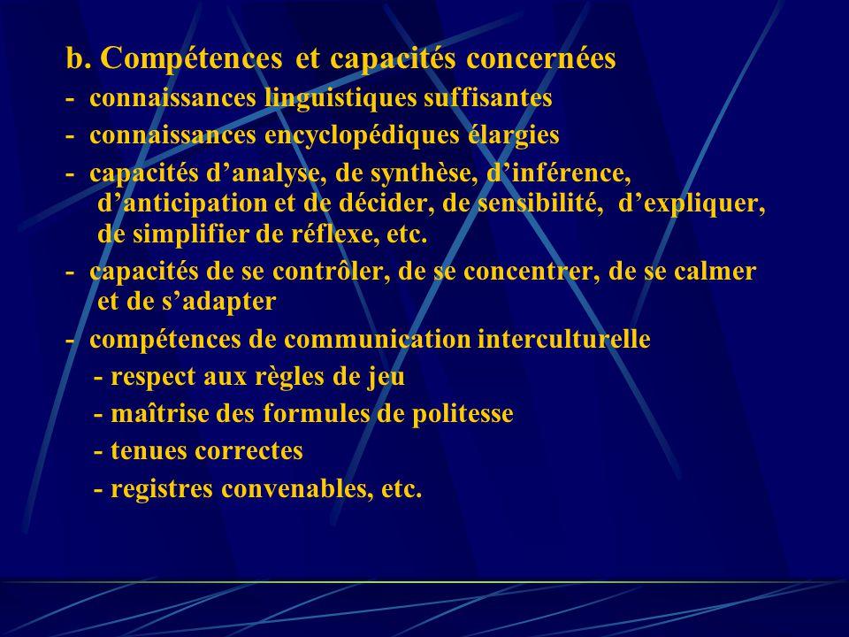 b. Compétences et capacités concernées - connaissances linguistiques suffisantes - connaissances encyclopédiques élargies - capacités danalyse, de syn