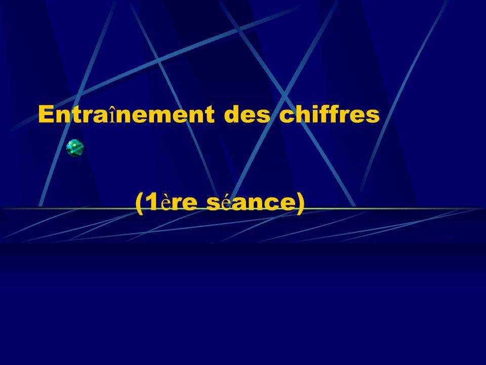 Entra î nement des chiffres (1 è re s é ance)
