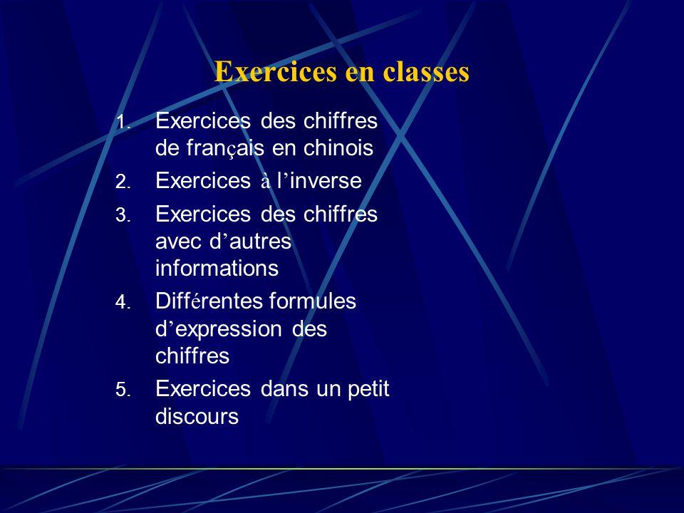 Exercices en classes 1. Exercices des chiffres de fran ç ais en chinois 2. Exercices à l inverse 3. Exercices des chiffres avec d autres informations