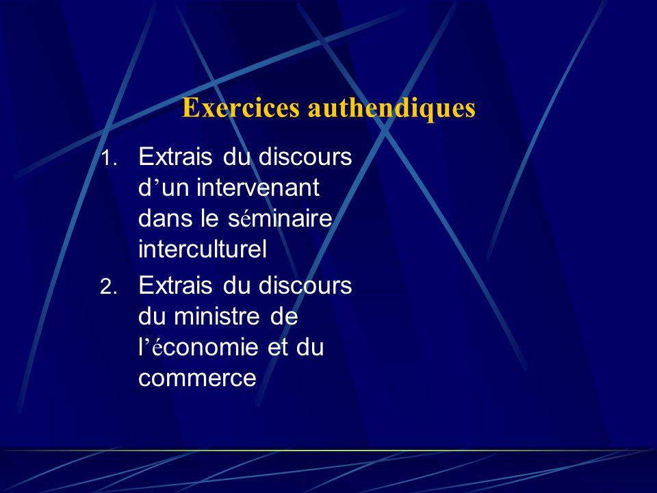 Exercices authendiques 1. Extrais du discours d un intervenant dans le s é minaire interculturel 2. Extrais du discours du ministre de l é conomie et