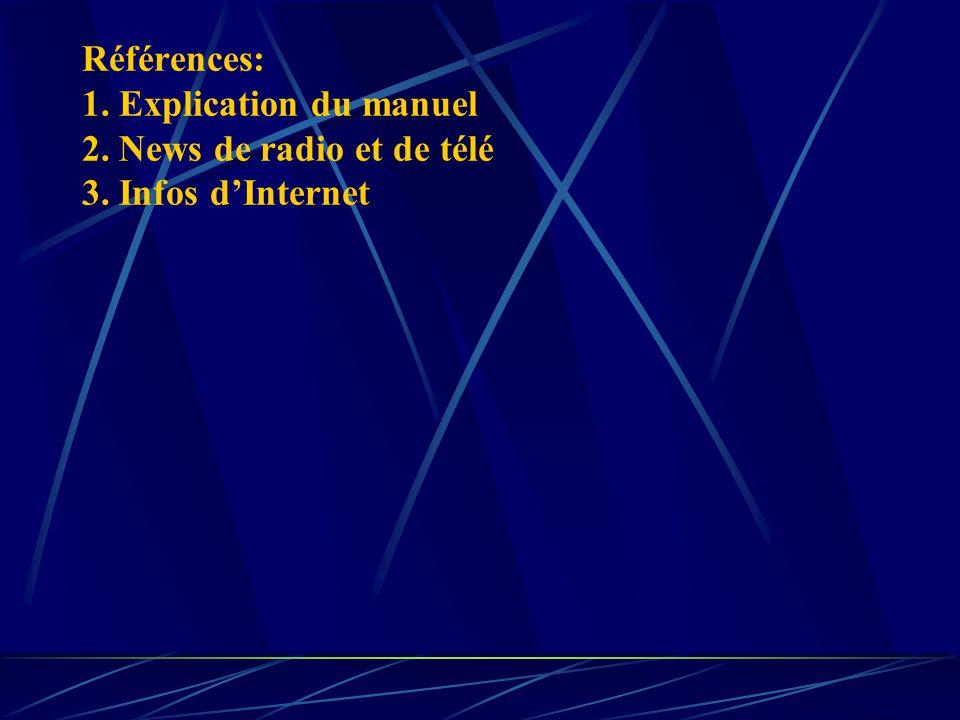 Références: 1. Explication du manuel 2. News de radio et de télé 3. Infos dInternet