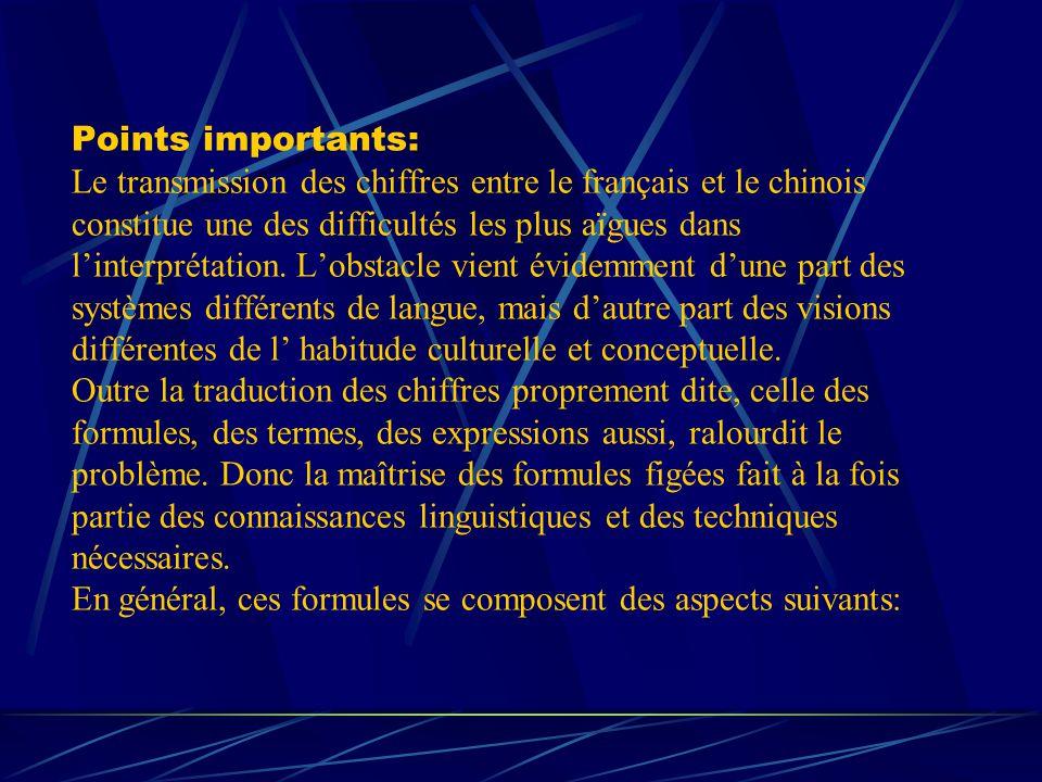 Points importants: Le transmission des chiffres entre le français et le chinois constitue une des difficultés les plus aïgues dans linterprétation.
