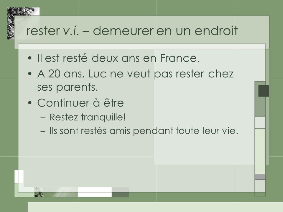 rester v.i. – demeurer en un endroit Il est resté deux ans en France.