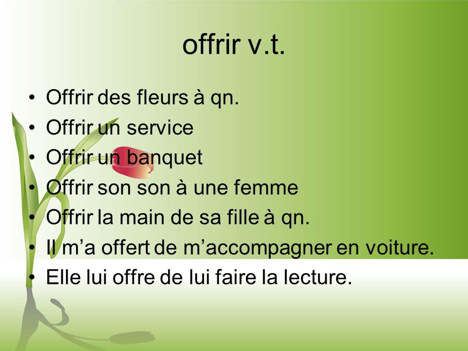 offrir v.t. Offrir des fleurs à qn.