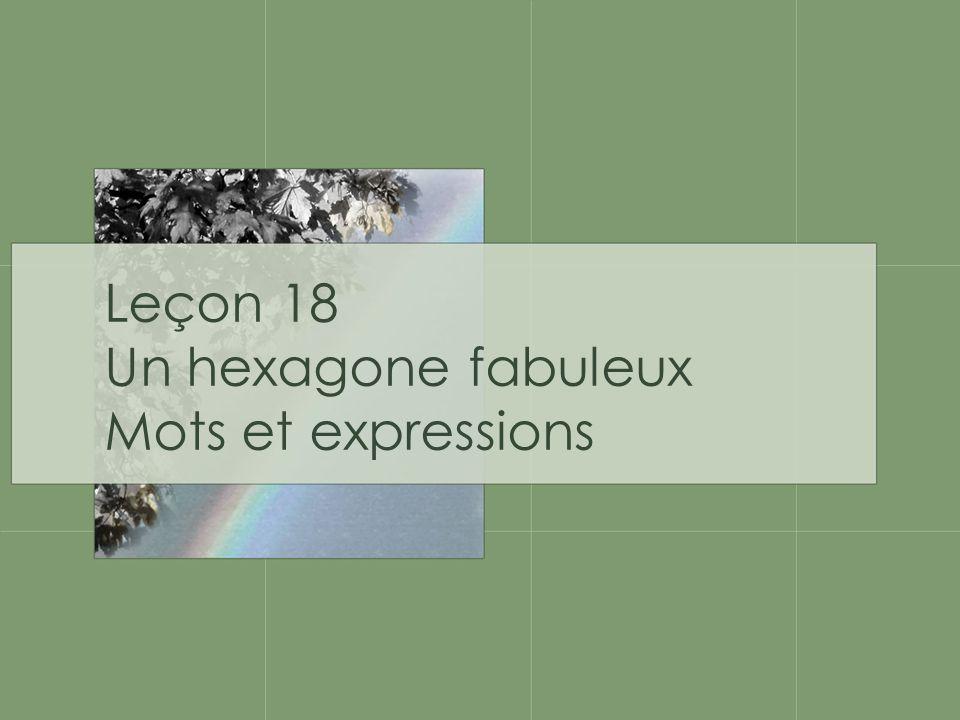 Leçon 18 Un hexagone fabuleux Mots et expressions