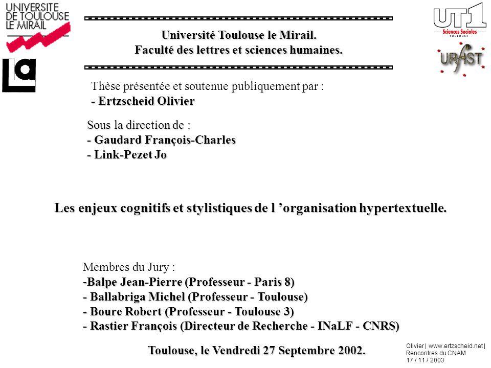 Olivier | www.ertzscheid.net | Rencontres du CNAM 17 / 11 / 2003 Membres du Jury : -Balpe Jean-Pierre (Professeur - Paris 8) - Ballabriga Michel (Prof