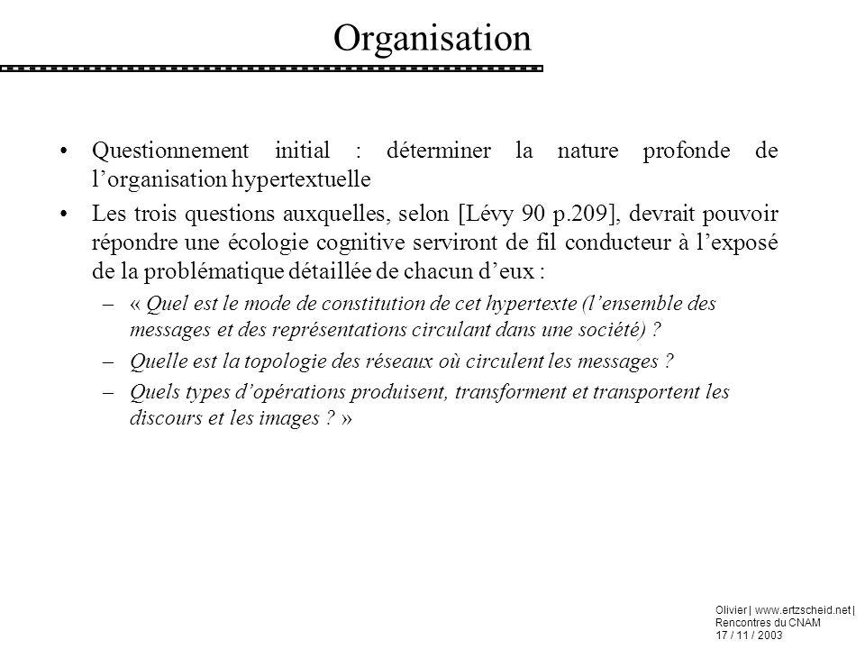 Olivier | www.ertzscheid.net | Rencontres du CNAM 17 / 11 / 2003 Organisation Questionnement initial : déterminer la nature profonde de lorganisation