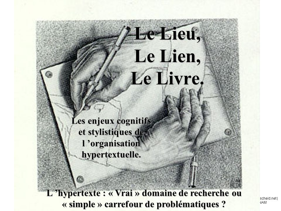 Olivier | www.ertzscheid.net | Rencontres du CNAM 17 / 11 / 2003 Le Lieu, Le Lien, Le Livre. Les enjeux cognitifs et stylistiques de l organisation hy