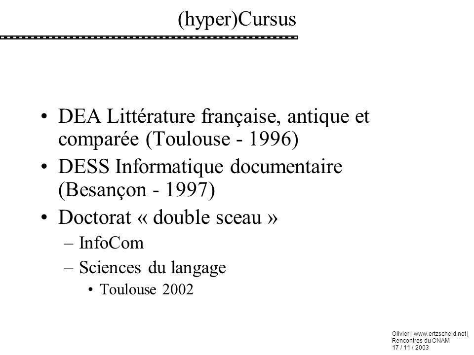 Olivier | www.ertzscheid.net | Rencontres du CNAM 17 / 11 / 2003 (hyper)Cursus DEA Littérature française, antique et comparée (Toulouse - 1996) DESS I