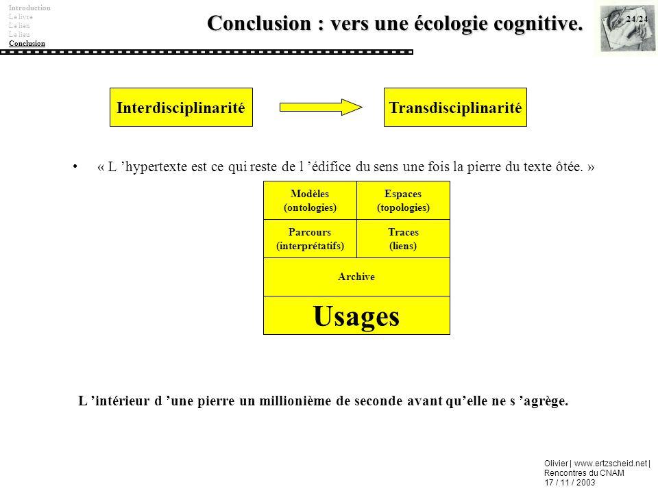 Olivier | www.ertzscheid.net | Rencontres du CNAM 17 / 11 / 2003 Conclusion : vers une écologie cognitive. « L hypertexte est ce qui reste de l édific