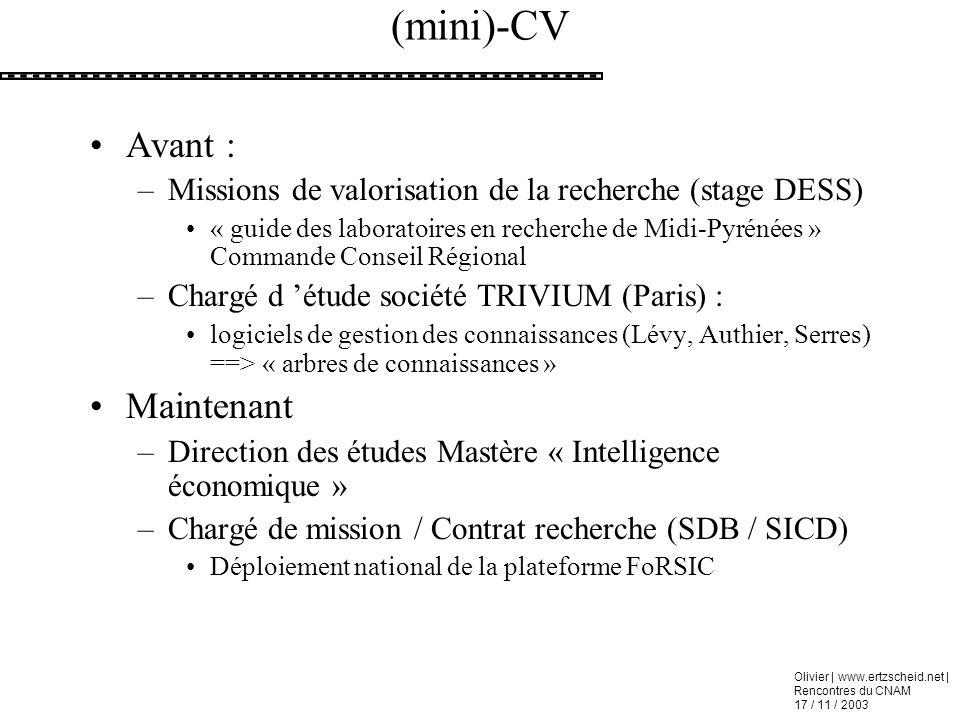 Olivier | www.ertzscheid.net | Rencontres du CNAM 17 / 11 / 2003 (mini)-CV Avant : –Missions de valorisation de la recherche (stage DESS) « guide des