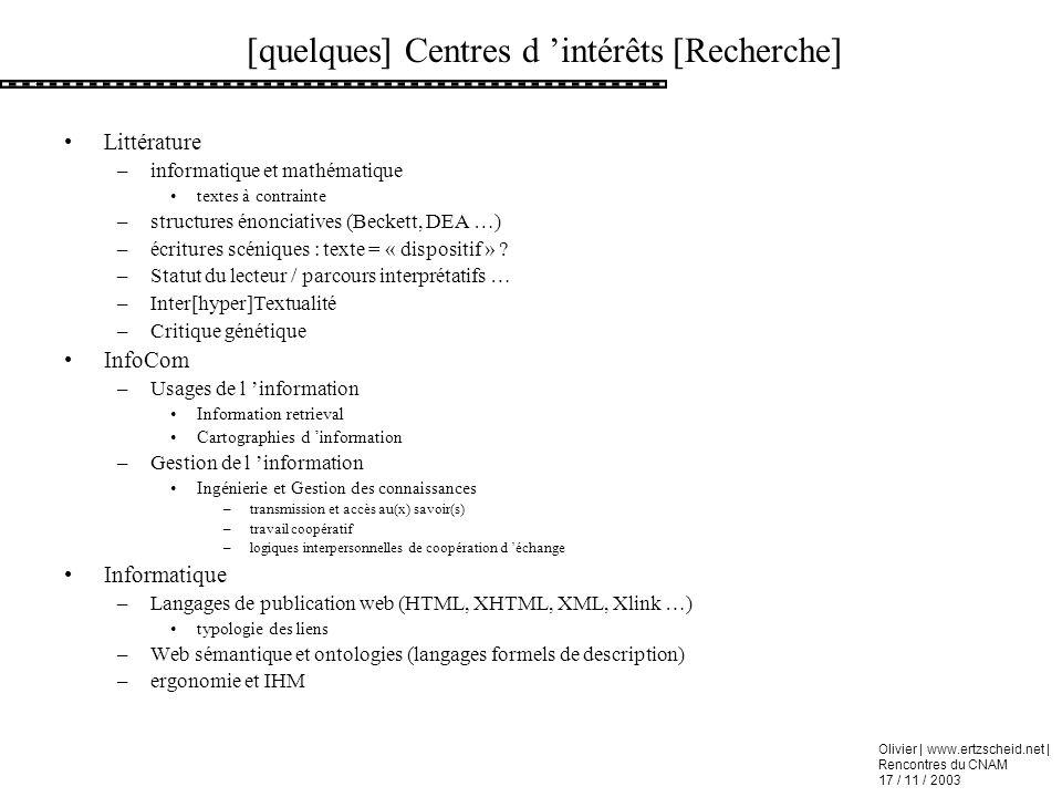 Olivier | www.ertzscheid.net | Rencontres du CNAM 17 / 11 / 2003 [quelques] Centres d intérêts [Recherche] Littérature –informatique et mathématique t