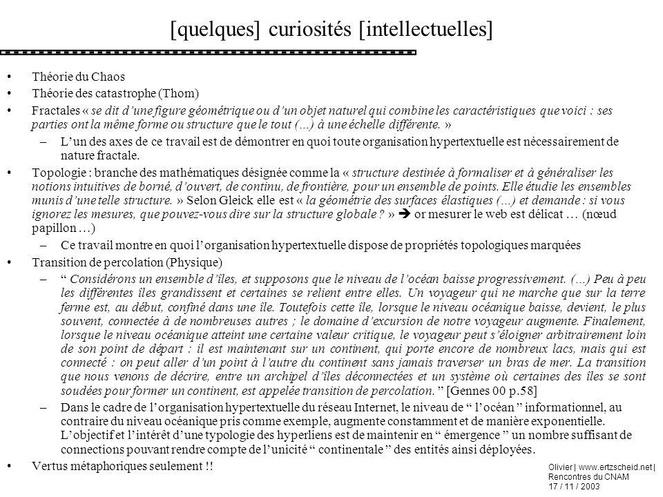 Olivier | www.ertzscheid.net | Rencontres du CNAM 17 / 11 / 2003 [quelques] curiosités [intellectuelles] Théorie du Chaos Théorie des catastrophe (Tho