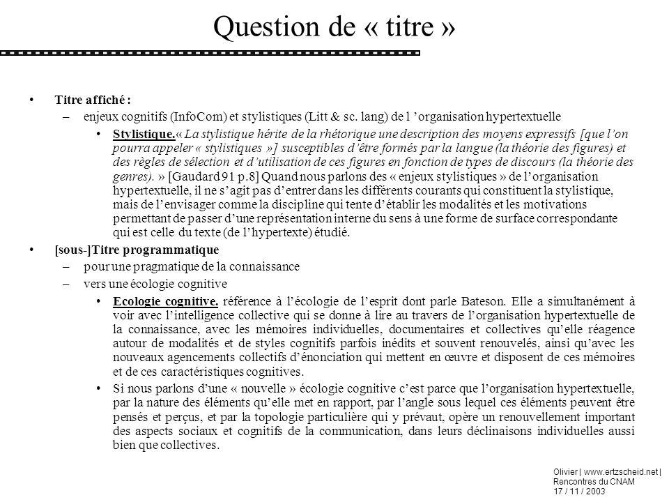 Olivier | www.ertzscheid.net | Rencontres du CNAM 17 / 11 / 2003 Question de « titre » Titre affiché : –enjeux cognitifs (InfoCom) et stylistiques (Li