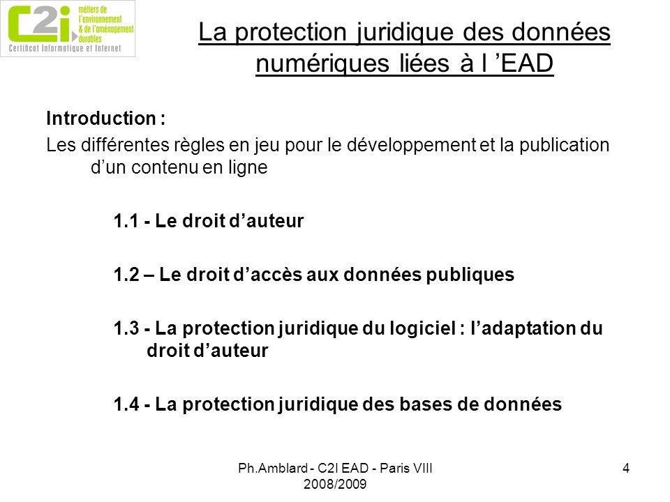 Ph.Amblard - C2I EAD - Paris VIII 2008/2009 5 La protection des personnes face à lusage des TIC dans les domaines de lEAD 2.1 – La protection juridique des données à caractère personnel : Le droit à la vie privée et la CNIL 2.2 - La protection juridique des données statistiques publiques : Le secret statistique et la CNIS