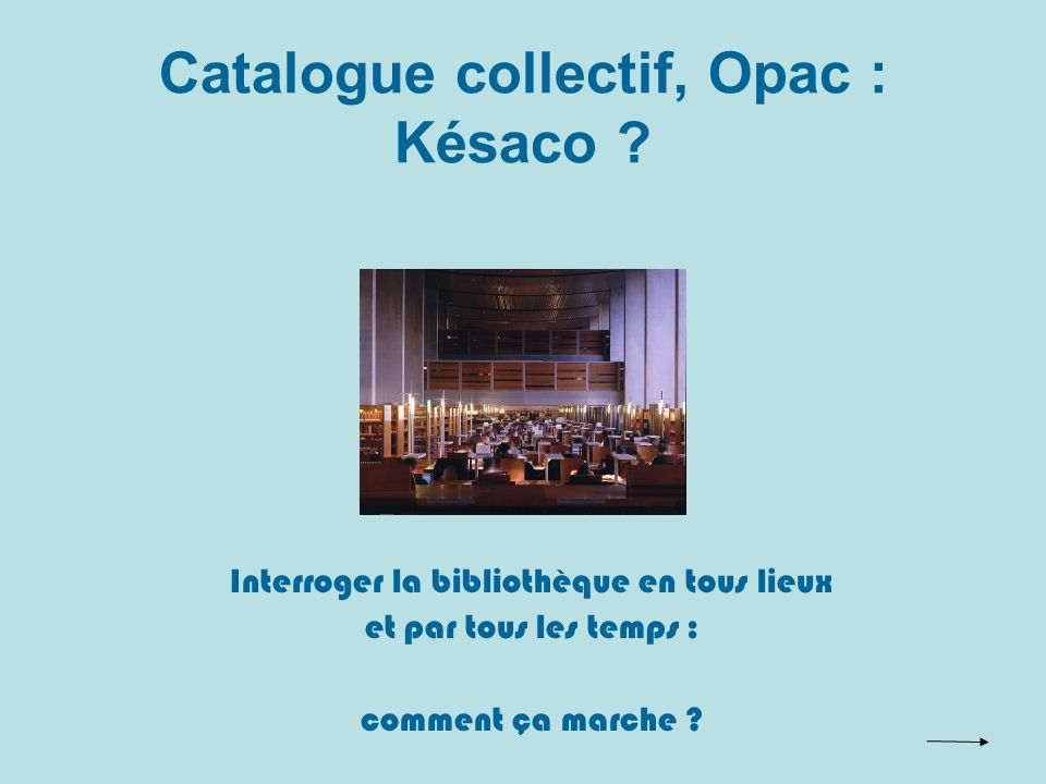 Catalogue collectif, Opac : Késaco .