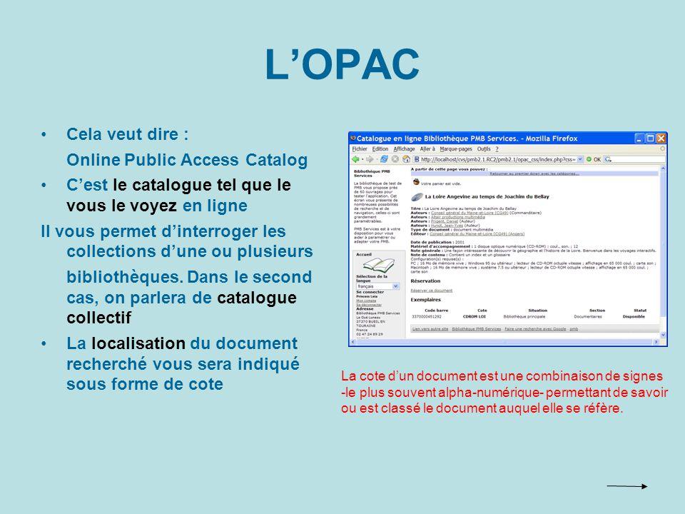 LOPAC Cela veut dire : Online Public Access Catalog Cest le catalogue tel que le vous le voyez en ligne Il vous permet dinterroger les collections dune ou plusieurs bibliothèques.