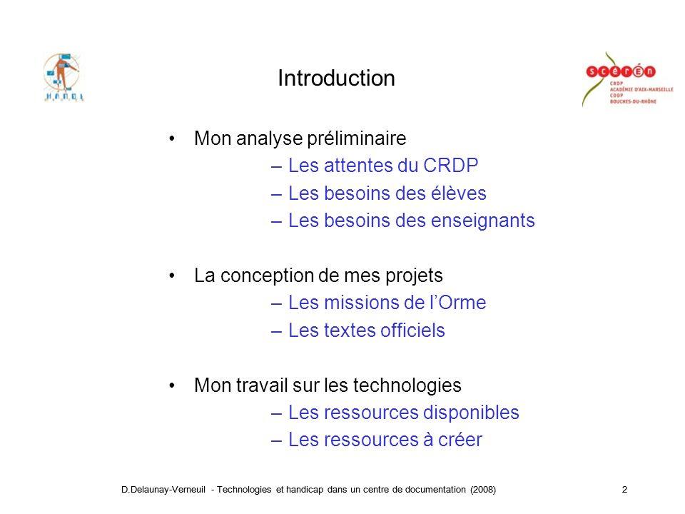 D.Delaunay-Verneuil - Technologies et handicap dans un centre de documentation (2008)13 4 - Conception de ressources innovantes –Web dispenser : Ressources informatiques libres –Univaccess : Calculateur ditinéraire –IntégraTice : Ressources numériques innovantes