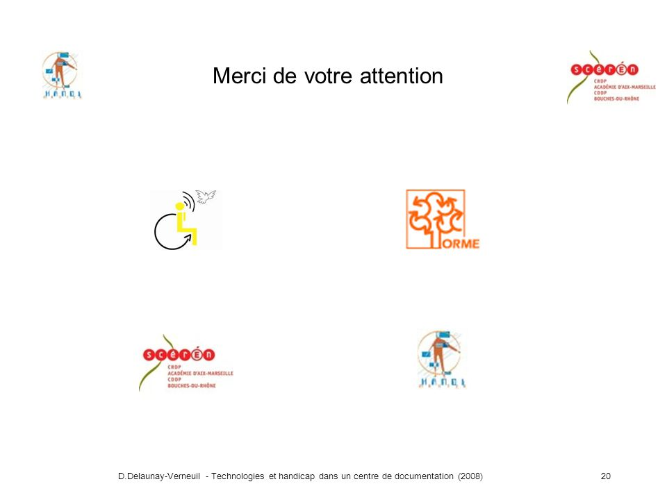 D.Delaunay-Verneuil - Technologies et handicap dans un centre de documentation (2008)20 Merci de votre attention