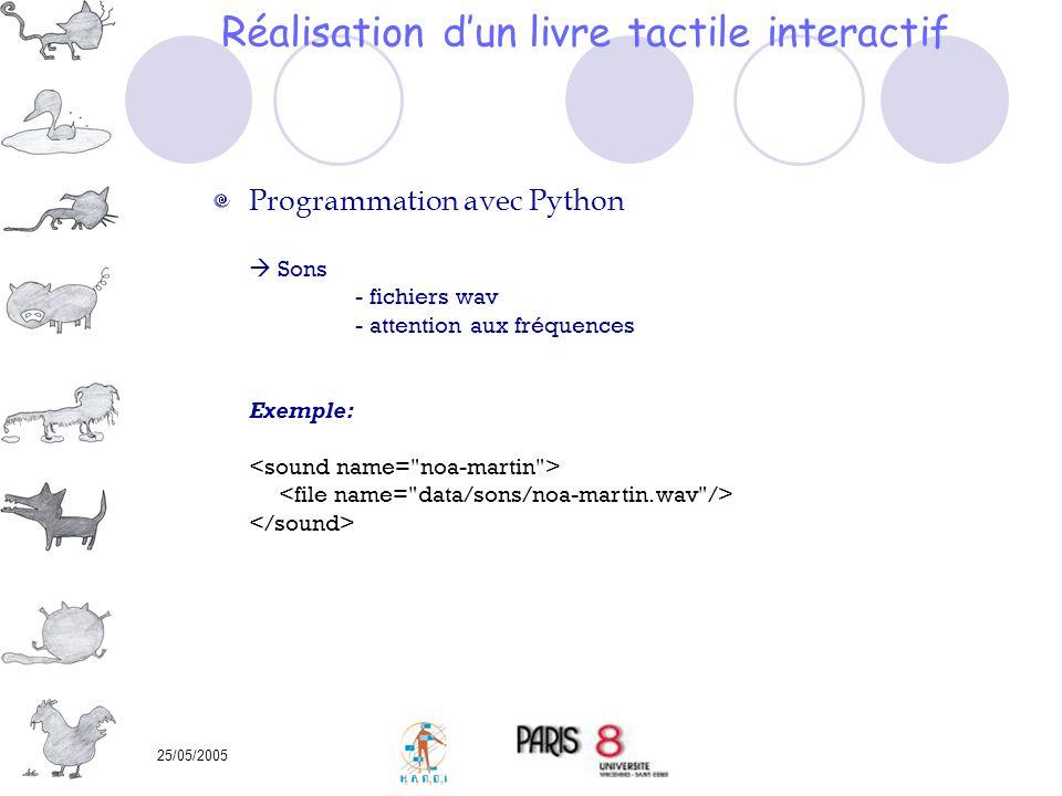 25/05/2005 Programmation avec Python Sons - fichiers wav - attention aux fréquences Exemple: Réalisation dun livre tactile interactif