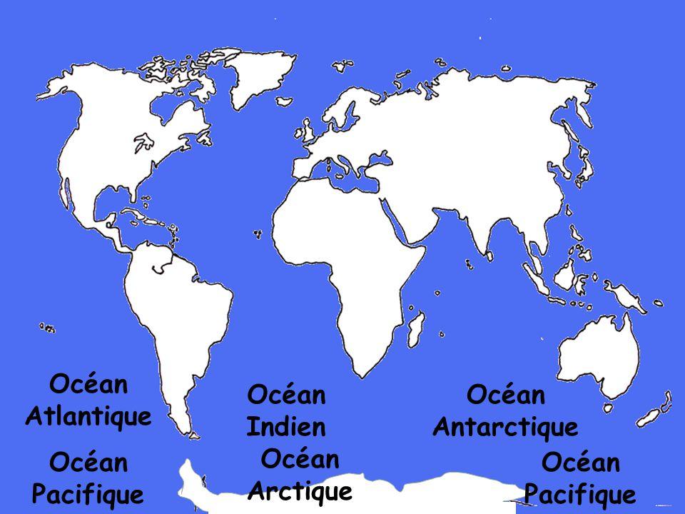 Océan Atlantique Océan Pacifique Océan Indien Océan Arctique Océan Antarctique Océan Pacifique