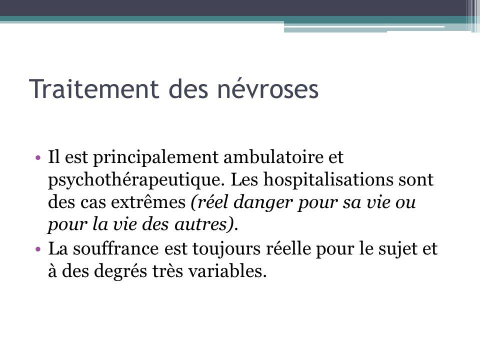 Traitement des névroses Il est principalement ambulatoire et psychothérapeutique. Les hospitalisations sont des cas extrêmes (réel danger pour sa vie