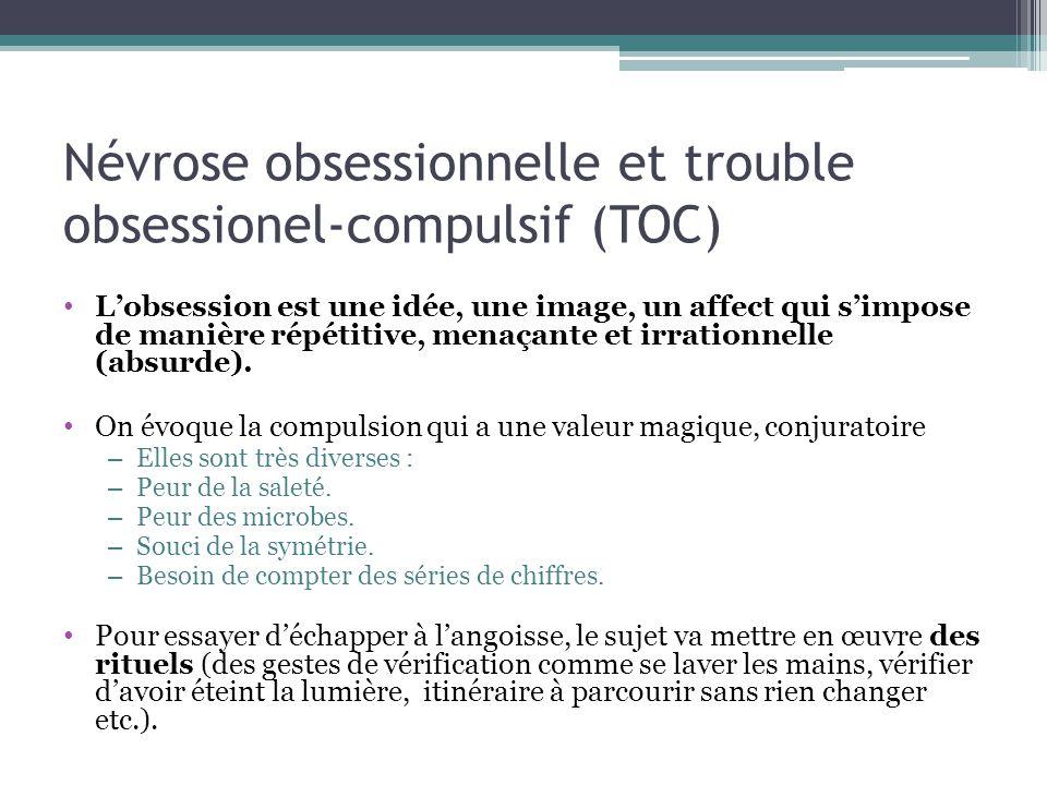 Névrose obsessionnelle et trouble obsessionel-compulsif (TOC) Lobsession est une idée, une image, un affect qui simpose de manière répétitive, menaçan