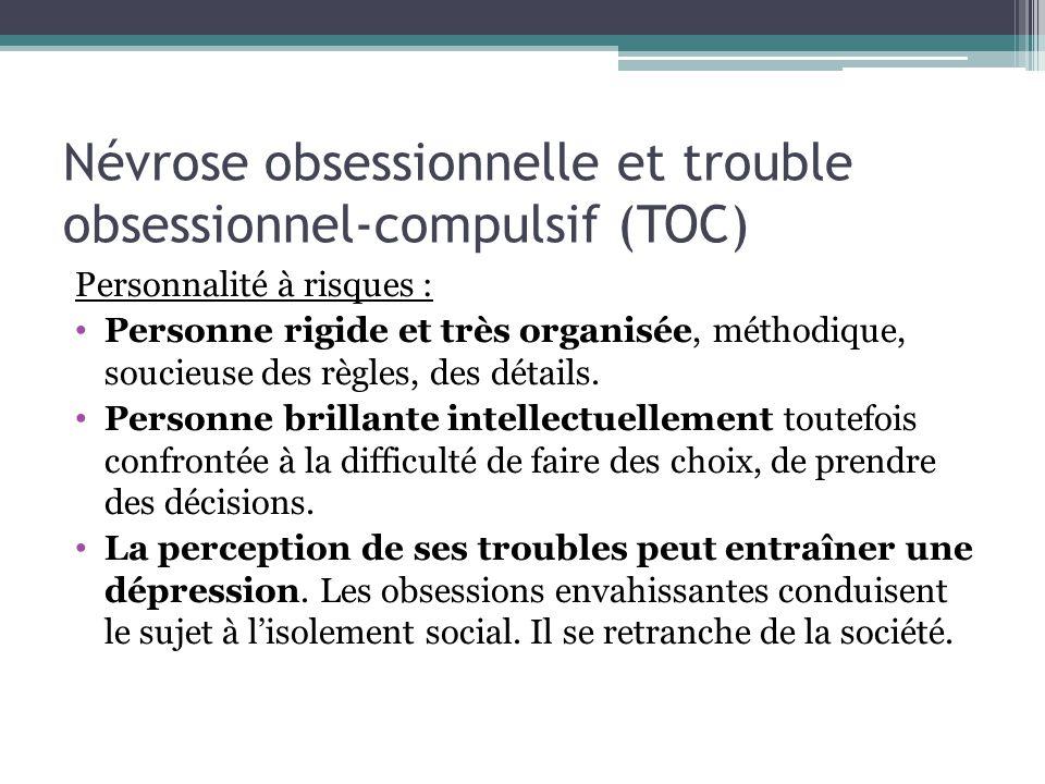 Névrose obsessionnelle et trouble obsessionnel-compulsif (TOC) Personnalité à risques : Personne rigide et très organisée, méthodique, soucieuse des r