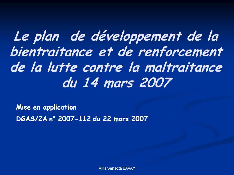 Villa Senecta BAVAY Le plan de développement de la bientraitance et de renforcement de la lutte contre la maltraitance du 14 mars 2007 Mise en applica