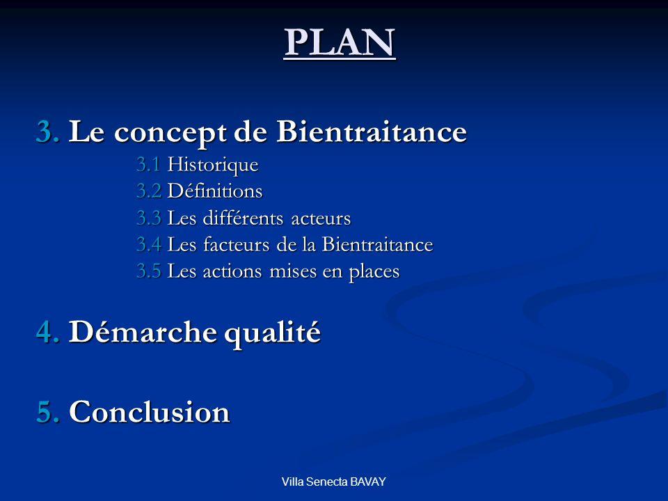 Villa Senecta BAVAY 3. Le concept de Bientraitance 3.1 Historique 3.2 Définitions 3.3 Les différents acteurs 3.4 Les facteurs de la Bientraitance 3.5